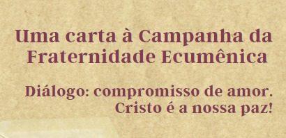 Uma carta à Campanha da Fraternidade Ecumênica -Diálogo: compromisso de amor. Cristo é a nossa paz!